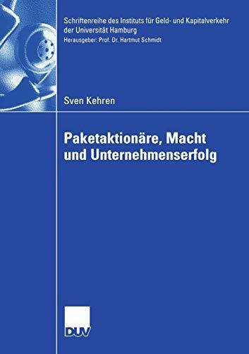 Paketaktionäre, Macht und Unternehmenserfolg (Schriftenreihe des Instituts für Geld- und Kapitalverkehr der Universität Hamburg) (German Edition) ... der Universität Hamburg (25), Band 25)