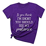 Camiseta básica de manga corta para mujer con texto en inglés 'If You Think I'm Short You Should See My Patience'