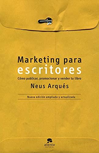 Marketing para escritores: Cómo publicar, promocionar y vender tu libro (Sin colección)