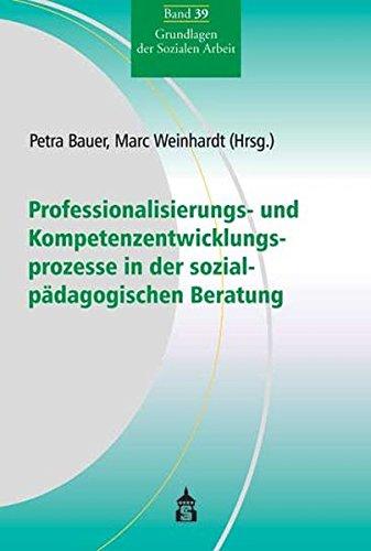 Professionalisierungs- und Kompetenzentwicklungsprozesse in der sozialpädagogischen Beratung (Grundlagen der Sozialen Arbeit)