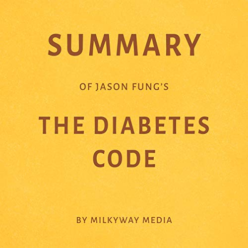 Summary of Jason Fung's The Diabetes Code by Milkyway Media cover art