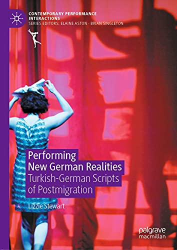 Performing New German Realities: Turkish-German Scripts of Postmigration (Contemporary Performance InterActions) (English Edition)
