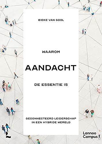 Waarom AANDACHT de essentie is: Geconnecteerd leiderschap in een hybride wereld (Dutch Edition)