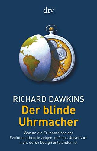 Der blinde Uhrmacher: Warum die Erkenntnisse der Evolutionstheorie zeigen, daß das Universum nicht durch Design entstanden ist
