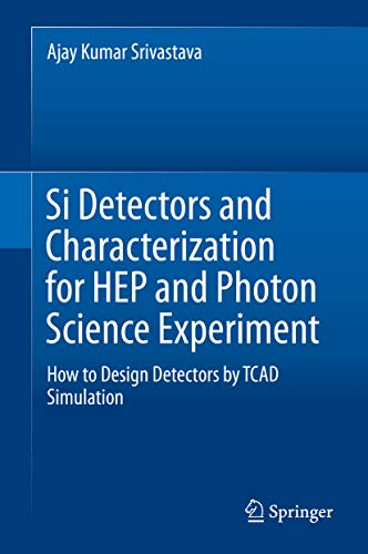 Si Detectors and Characterization for HEP and Photon Science Experiment: How to Design Detectors by TCAD Simulation (English Edition)