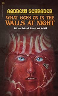 What Goes On In The Walls At Night: Thirteen tales of disgust and delight