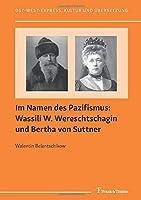 Im Namen des Pazifismus: Wassili W. Wereschtschagin und Bertha von Suttner