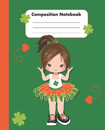 Composition Notebook: St. Patrick's Day Gifts for Kids - Best School Children Creative Writing Journal - Blank Wide Ruled Workbook for Students - Cute Brown Hair Girl in Tutu Cover 7.5