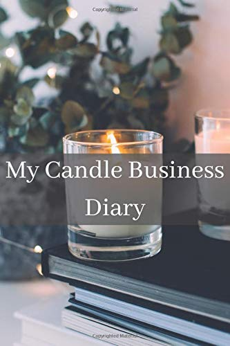 My Candle Business Diary: 105 Template Pages for Candle Making   Keep Tracking, Creating and Recipes of Candle Making Progress with Beautiful Cover Design, and Easy Format to Take Note.