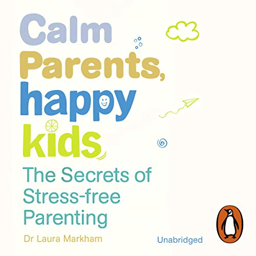 Calm Parents, Happy Kids audiobook cover art