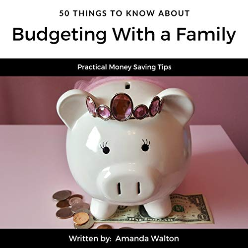 50 Things to Know About Budgeting with a Family     Practical Money Saving Tips              By:                                                                                                                                 Amanda Walton,                                                                                        50 Things to Know                               Narrated by:                                                                                                                                 Greg Templeton                      Length: 29 mins     Not rated yet     Overall 0.0