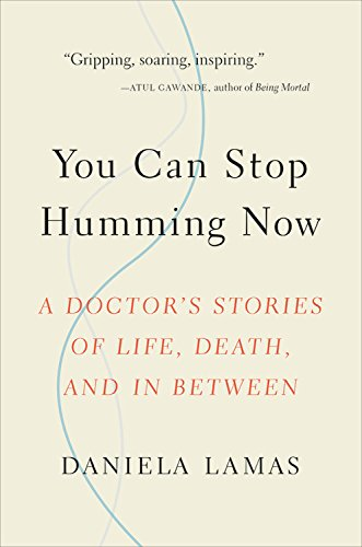 You Can Stop Humming Now: A Doctor\'s Stories of Life, Death, and in Between