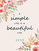 2020 Planner, Diary And Dot Grid Journal With Weekly Gratitude: A Simple Life Is A Beautiful Life - 8.5 x 11 inches - Weekly View, Monthly Calendars, Space to Journal, Task Lists, Reflection