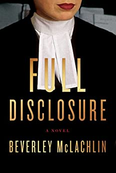 Full Disclosure: A Novel by [Beverley McLachlin]