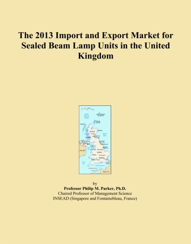 The 2013 Import and Export Market for Sealed Beam Lamp Units in the United Kingdom