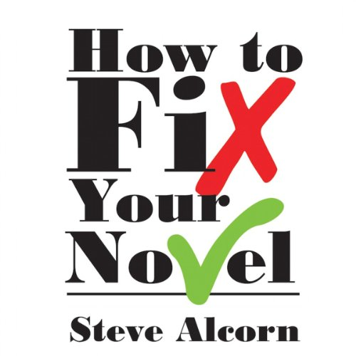 How to Fix Your Novel Audiobook By Steve Alcorn cover art
