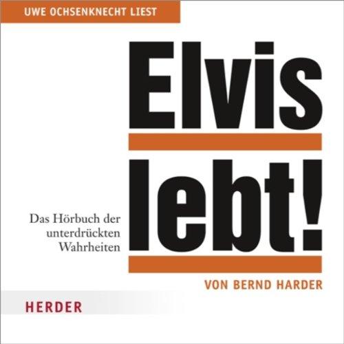 Elvis lebt. Das Hörbuch der unterdrückten Wahrheiten Titelbild