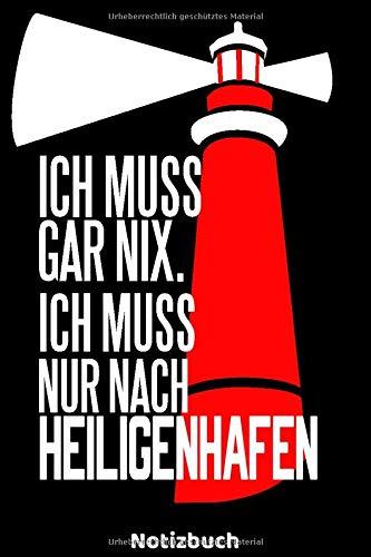 Ich muss gar nix. Ich muss nur nach Heiligenhafen - Notizbuch: Leuchturm Notizbuch für leidenschaftliche Urlauber oder deren Heimat an der Küste ... als Geburtstagsgeschenk oder Weihnachts