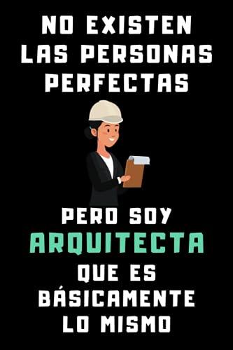 No Existen Las Personas Perfectas Pero Soy Arquitecta Que Es Básicamente Lo Mismo: Cuaderno De Notas Para Arquitectas - 120 Páginas