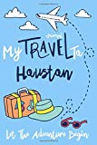 My Travel to Houston Log Journal / NoteBook  6x9 Ruled Lined 120 Pages Trip traveler log book: Let The Adventure Begin Houston Travel Trip Journal ... giftkeepsake Memories journal notebook diary