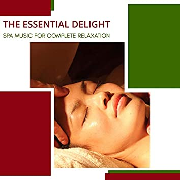 The Essential Delight - Spa Music For Complete Relaxation