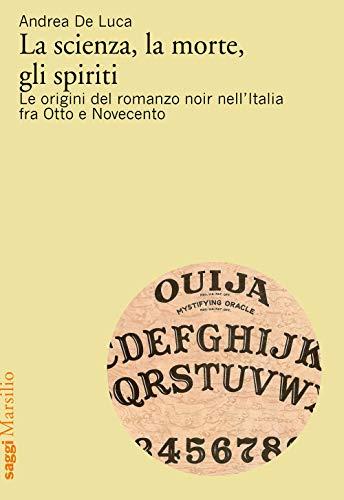 La scienza, la morte, gli spiriti. Le origini del romanzo noir nell'Italia fra Otto e Novecento
