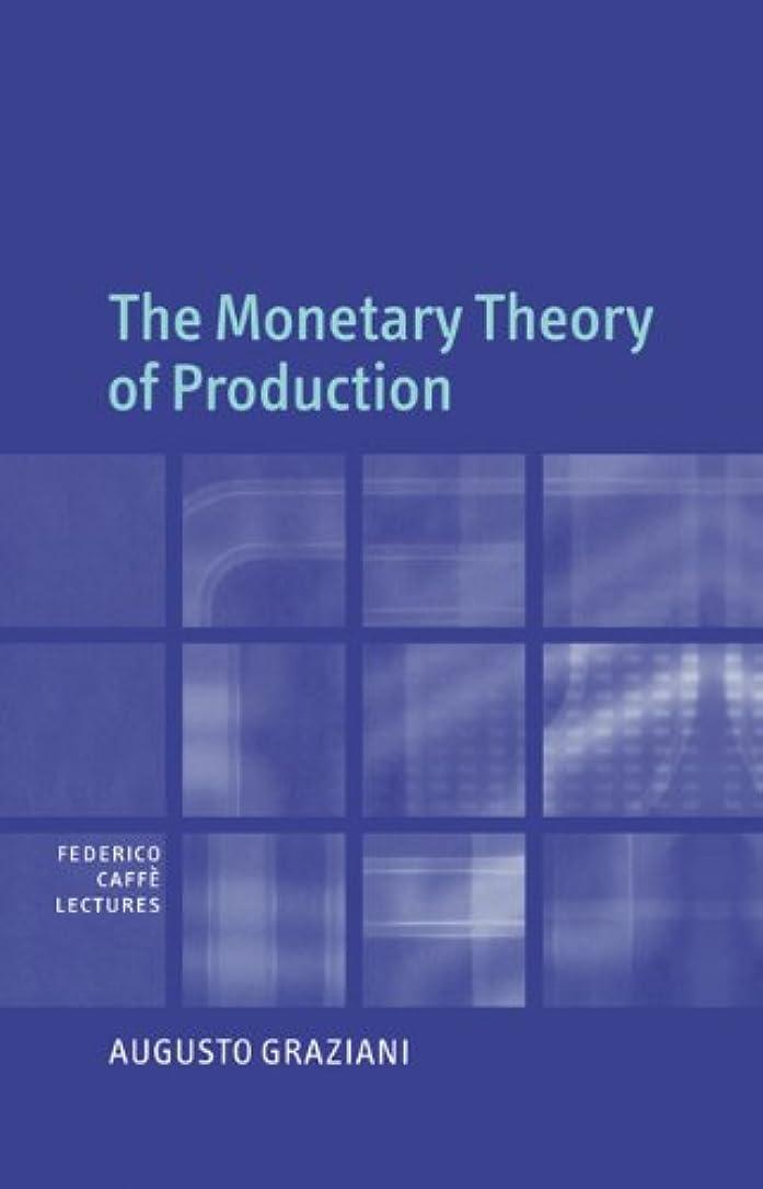 厚くする暴露する発生The Monetary Theory of Production (Federico Caffè Lectures)