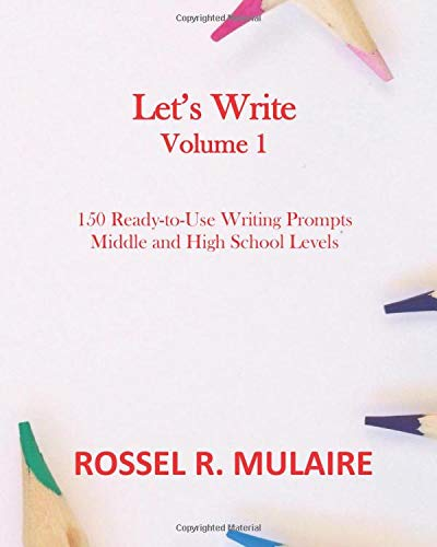 Let's Write: 150 Ready-to-Use Writing Prompts for Middle and High School Levels, Volume 1