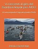 Vi racconto il giro del Garda in kayak pro AIDO: circumnavigando il lago più grande d'Italia