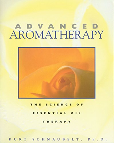 Compare Textbook Prices for Advanced Aromatherapy: The Science of Essential Oil Therapy US ed. Edition ISBN 9780892817436 by Schnaubelt Ph.D., Kurt