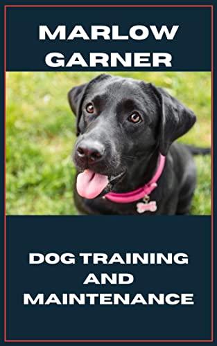 Dog training and Maintenance: Dog training 101,Dog Training for Children,Dog Training Collar (English Edition)