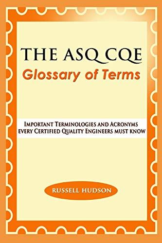 THE ASQ CQE Glossary of Terms: Important Terminologies and Acronyms every Certified Quality Engineers must know