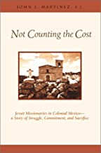 Not Counting the Cost: Jesuit Missionaries in Colonial Mexico