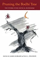 Pruning the Bodhi Tree: The Storm Over Critical Buddhism by Unknown(1997-07-01)