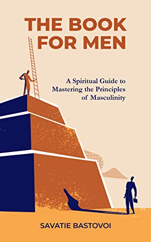 The Book For Men: A Spiritual Guide to Mastering the Principles of Masculinity (English Edition)