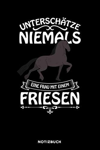 Unterschätze niemals eine Frau mit einem Friesen: Notizbuch für Pferde Liebhaber | liniert | 120 Seiten | ca. A5 Format (15.24cm x 22.86 cm)