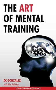The Art of Mental Training - A Guide to Performance Excellence by [DC Gonzalez]