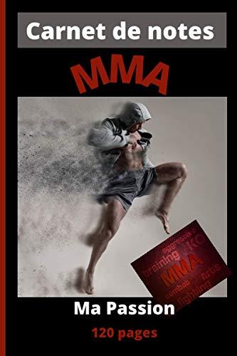 Carnet De Notes : Le MMA Ma Passion: Pour les passionnés de mixed martial arts (MMA) et combat de rue / Journal de 120 pages lignées, datées et ... anniversaires, noël et fêtes de fin d'année.