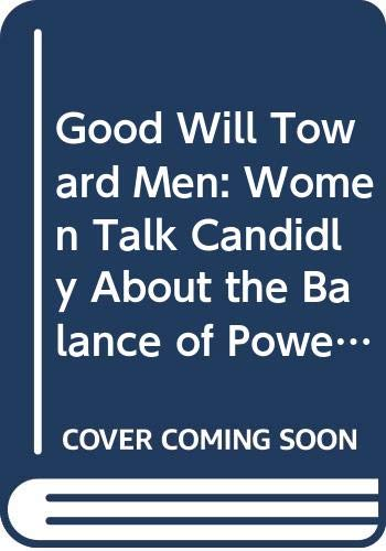 Good Will Toward Men: Women Talk Candidly About the Balance of Power Between the Sexes