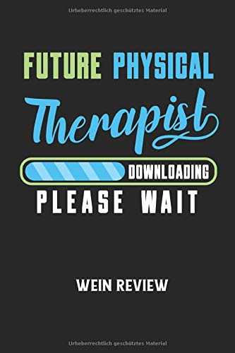 FUTURE PHYSICAL THERAPIST DOWNLOADING PLEASE WAIT - Wein Review: Physiotherapist, Faszien, Muskeln Notizbuch: Wein Bewertung I Weintester I Review I ... Buch I 6x9 Zoll (ca. DIN A5) I 120 Seiten