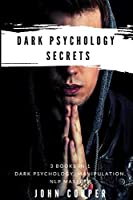 Dark Psychology Secrets: The Art of Reading and Influence People Using Dark Psychology, Manipulation, Body Language Analysis, Persuasion & NLP-Effective Techniques
