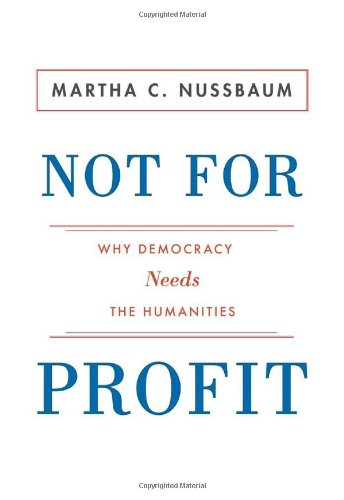 Not For Profit: Why Democracy Needs the Humanities (The Public Square, 12)