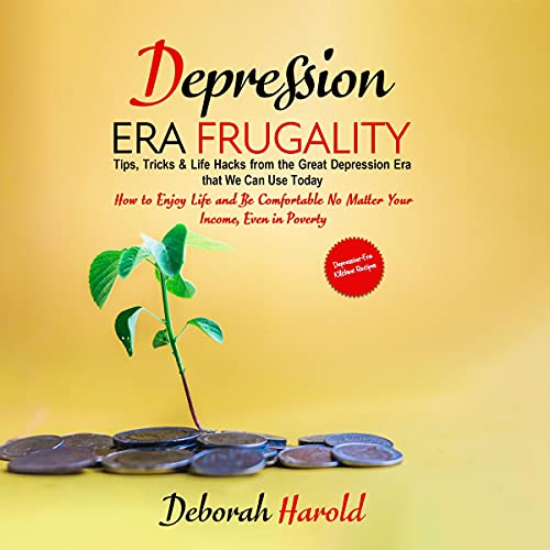 Depression Era Frugality: Tips, Tricks & Life Hacks from the Great Depression Era That We Can Use Today Audiobook By Deborah Harold cover art