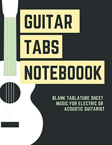 Guitar Tabs Notebook Blank Tablature Sheet Music For Electric or Acoustic Guitarist: Chord, Standard Staff Paper for Musicians, Students, Teachers, ... Write Riffs, Melodies, Notations & Songs