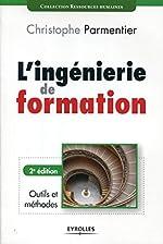 L'ingénierie de formation - Outils et méthodes. 2e édition. de Christophe Parmentier