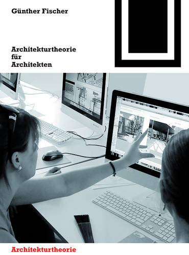 Architekturtheorie für Architekten: Die theoretischen Grundlagen des Faches Architektur (Bauwelt Fundamente, Band 152)
