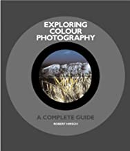 Exploring Colour Photography: A Complete Guide by Robert J. Hirsch (2004-09-13)