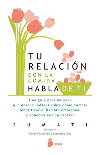 Tu relación con La Comida habla de tí: Una guía para mujeres que desean indagar cómo comen, identificar el hambre emocional y conectar con su esencia