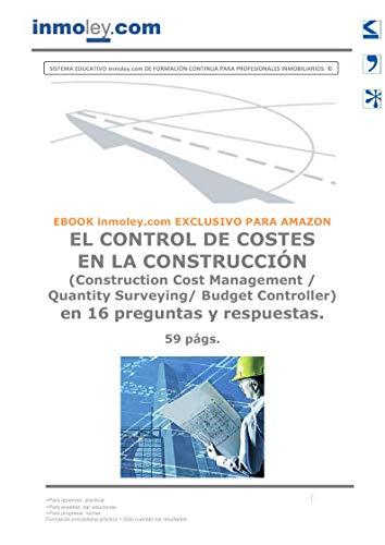 EL CONTROL DE COSTES EN LA CONSTRUCCIÓN (Construction Cost Management / Quantity Surveying/ Budget Controller) en 16 preguntas y respuestas. (Spanish Edition)
