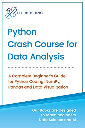 Python Crash Course for Data Analysis: A Complete Beginner Guide for Python Coding, NumPy, Pandas and Data Visualization (Machine Learning & Data Science for Beginners)
